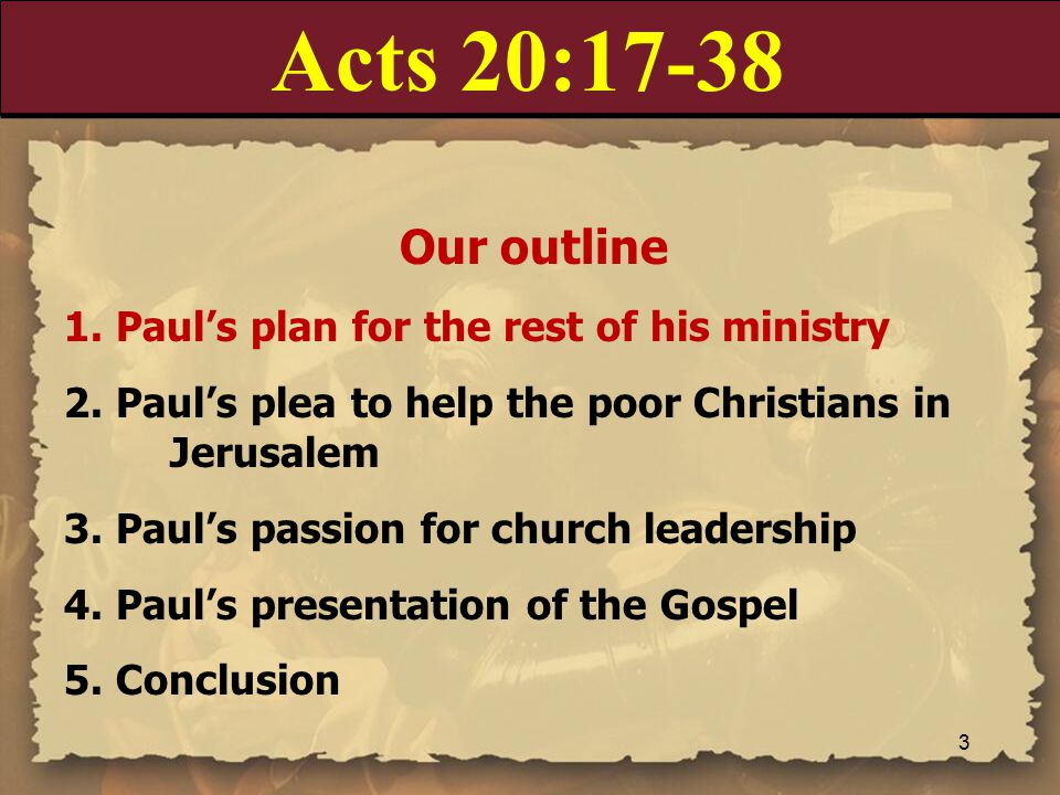 Acts 20:17-38 Our outline 1. Paul's plan for the rest of his ministry 2.