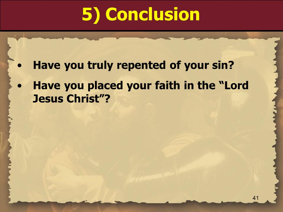 5) Conclusion Have you truly repented of your sin.