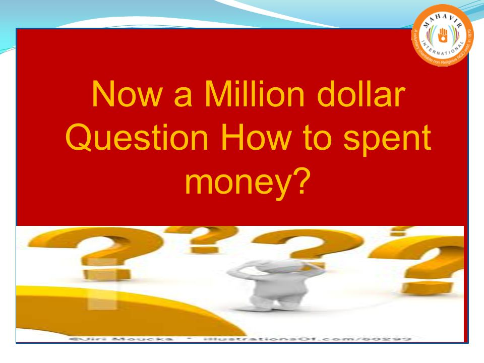 Now a Million dollar Question How to spent money?