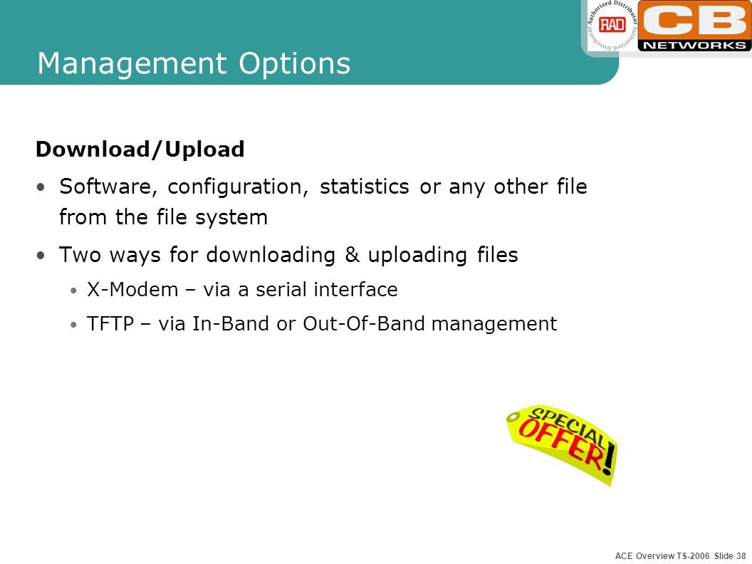 ACE Overview TS-2006 Slide 37 Management Options Management Applications: All ACEs can be managed locally and remotely RADview HPOV – ACE-202/2002/200