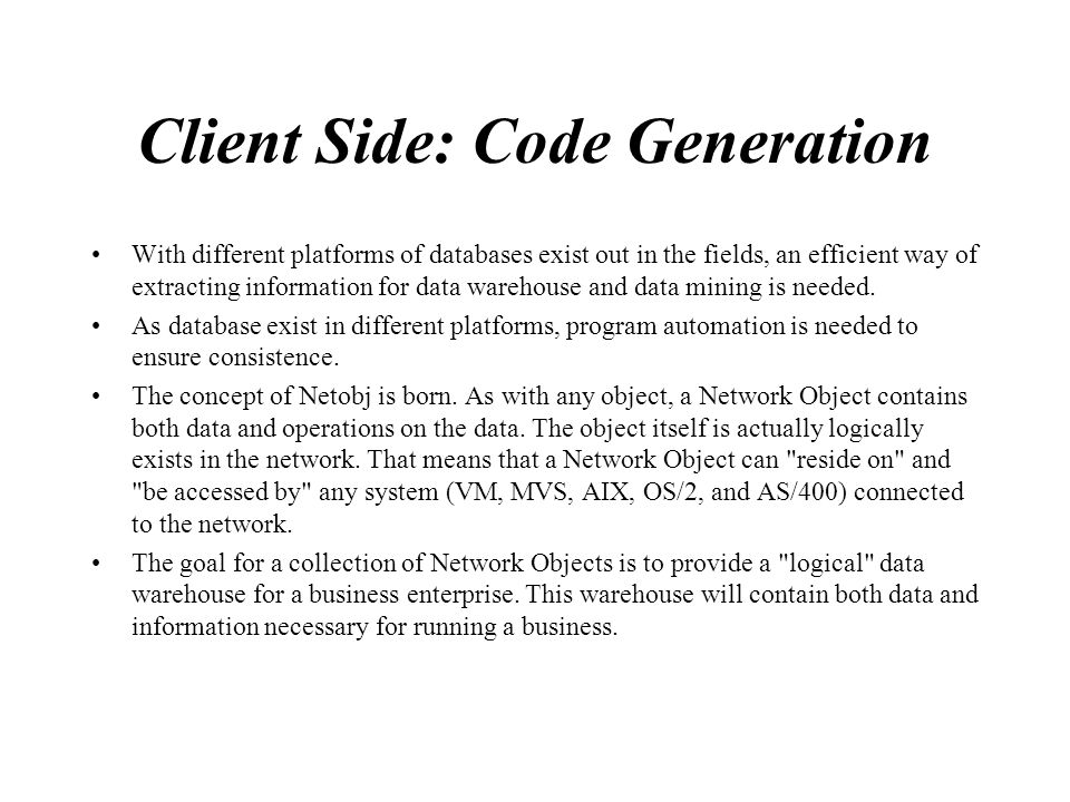 Client Side: Code Generation With different platforms of databases exist out in the fields, an efficient way of extracting information for data wareho
