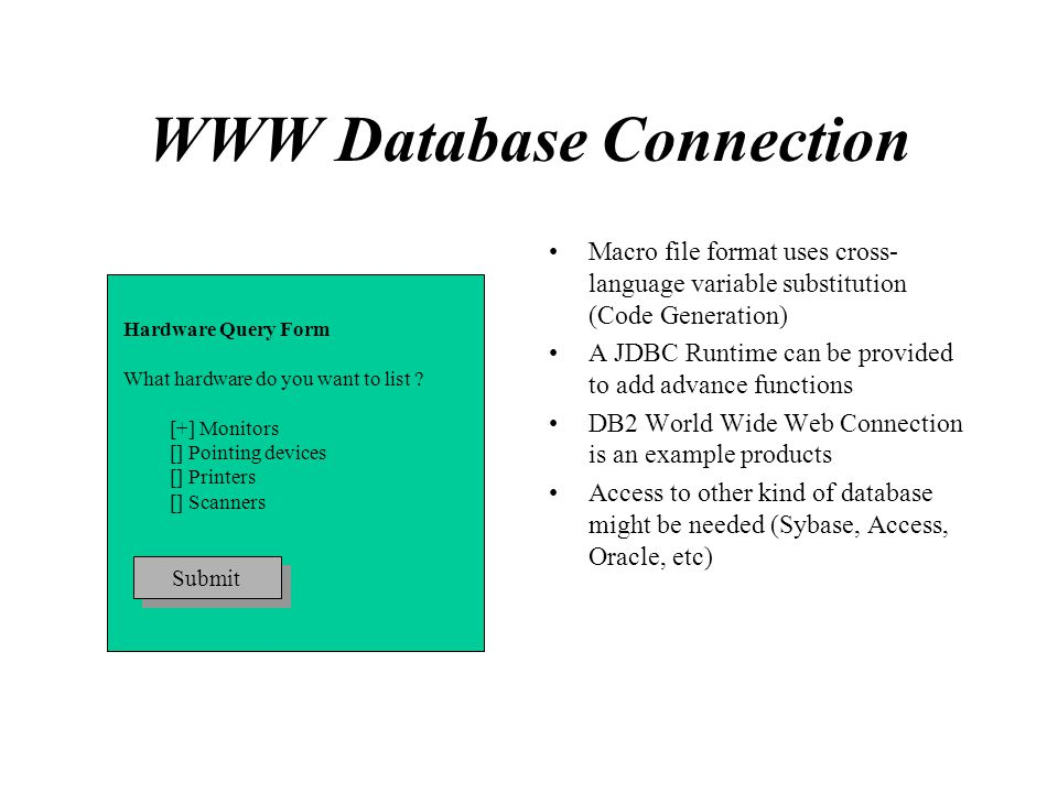 WWW Database Connection Macro file format uses cross- language variable substitution (Code Generation) A JDBC Runtime can be provided to add advance f