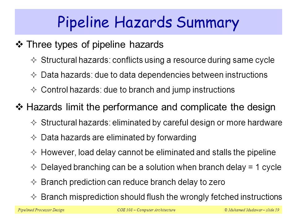 Pipelined Processor DesignCOE 308 – Computer Architecture© Muhamed Mudawar – slide 59 Pipeline Hazards Summary  Three types of pipeline hazards  Str