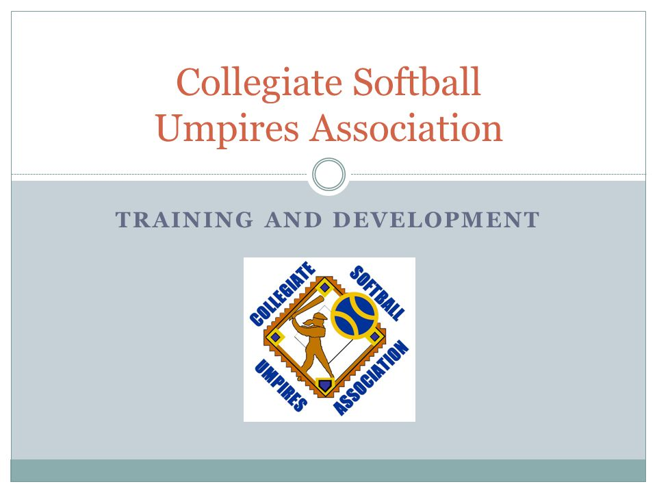 TRAINING AND DEVELOPMENT Collegiate Softball Umpires Association