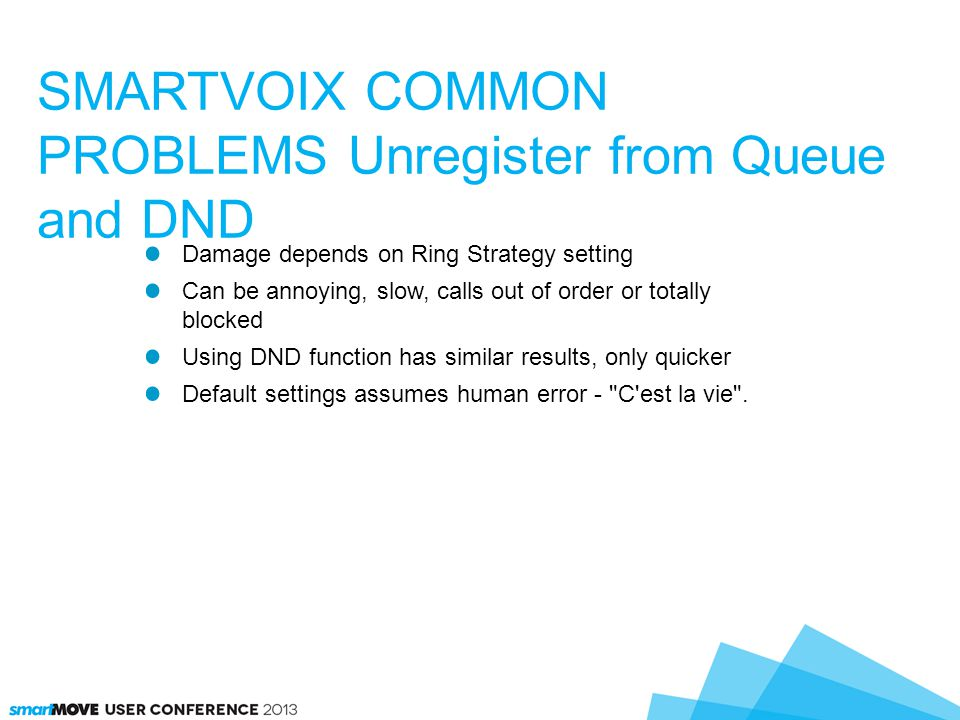 SMARTVOIX COMMON PROBLEMS Unregister from Queue and DND Damage depends on Ring Strategy setting Can be annoying, slow, calls out of order or totally b