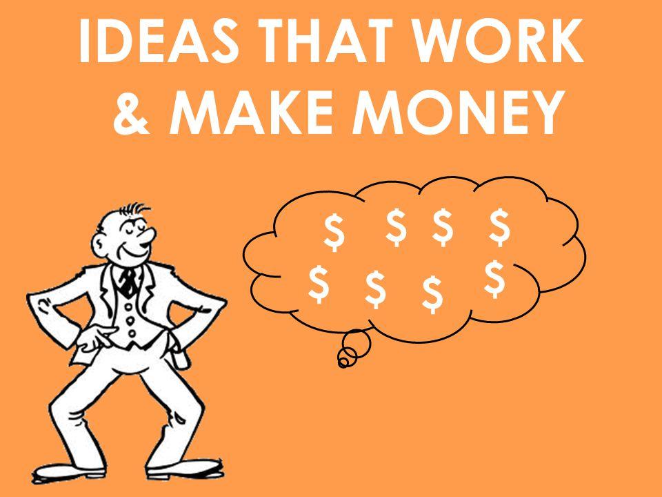 $ $$ IDEAS THAT WORK & MAKE MONEY $ $ $ $ $