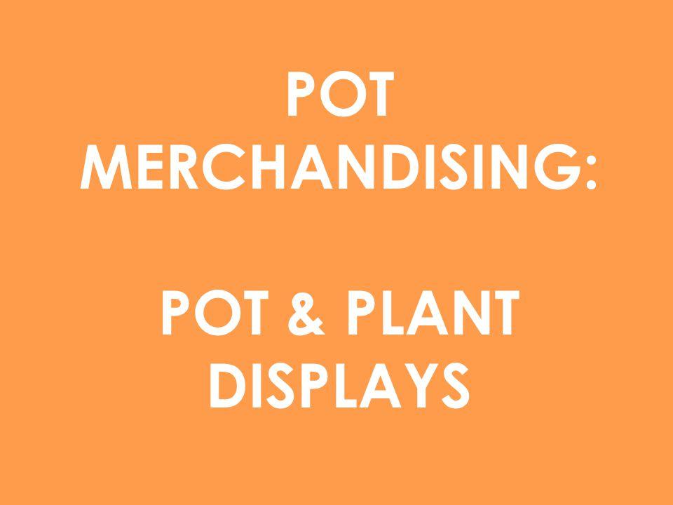 POT MERCHANDISING: POT & PLANT DISPLAYS