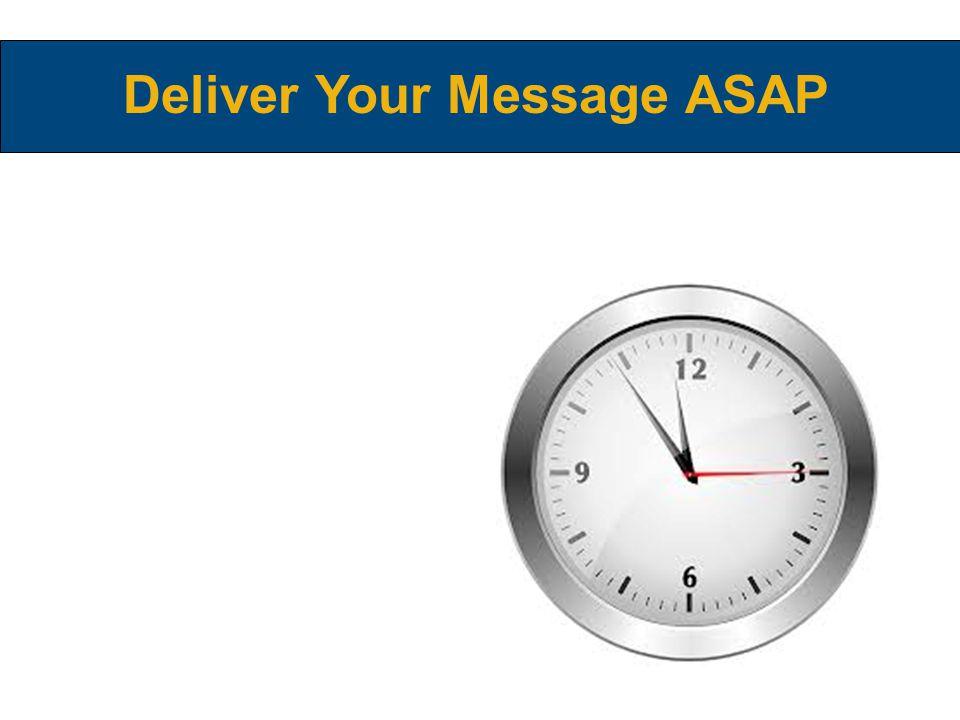 Deliver Your Message ASAP