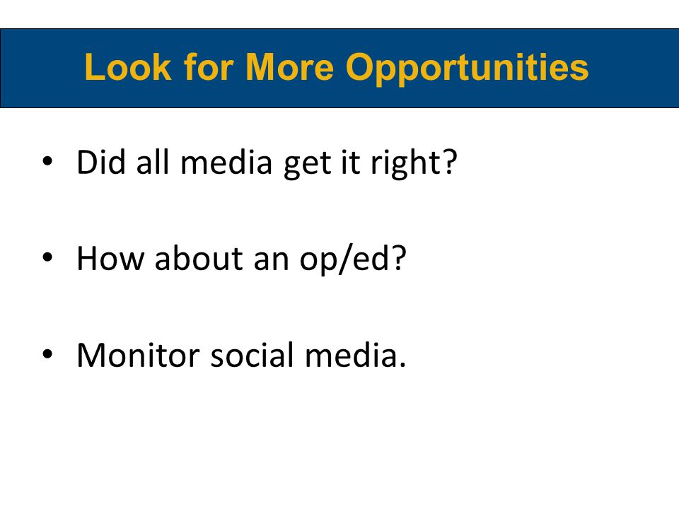 Did all media get it right How about an op/ed Monitor social media. Look for More Opportunities