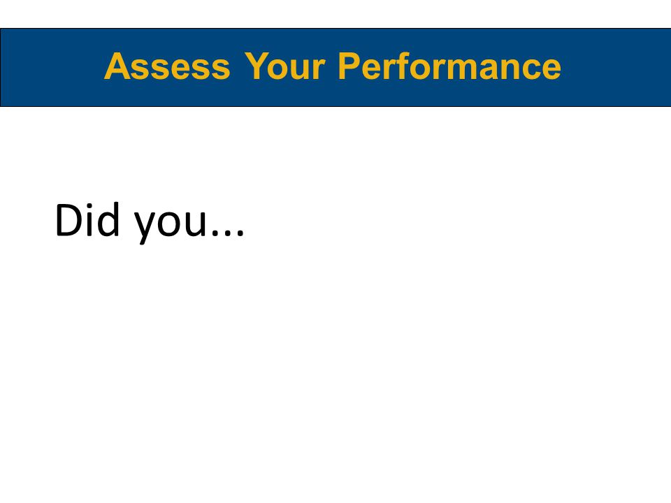 Did you... Assess Your Performance