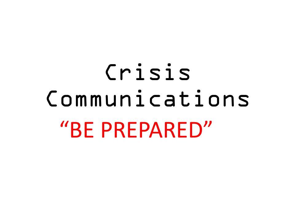 Crisis Communications BE PREPARED