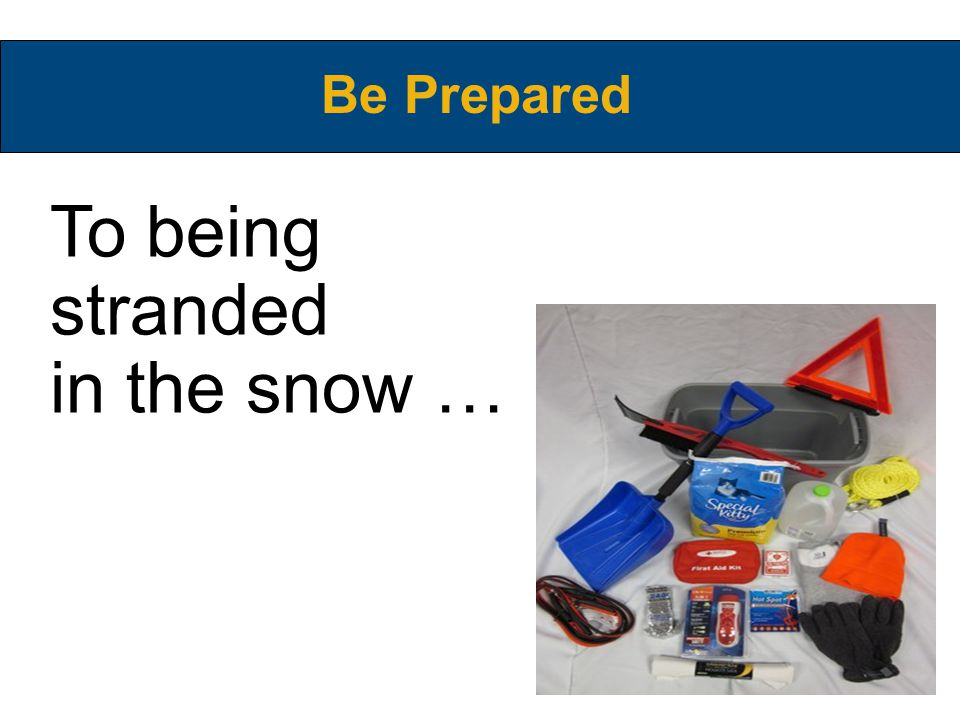 To being stranded in the snow … Be Prepared