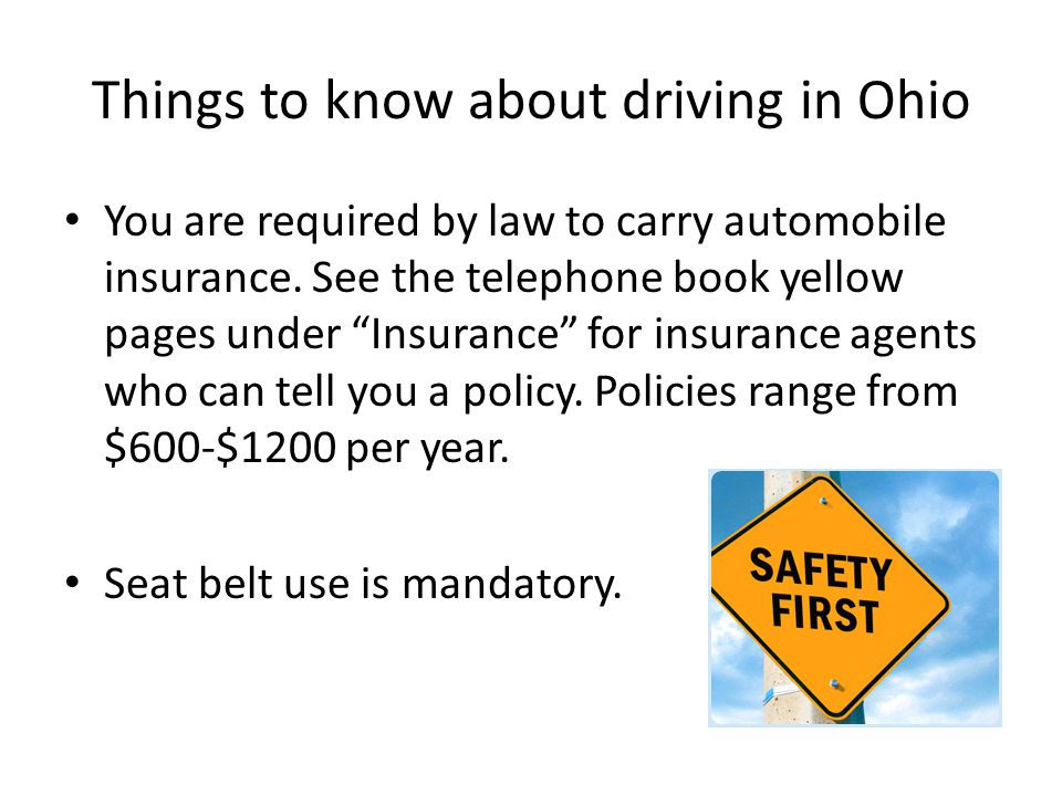 Things to know about driving in Ohio You are required by law to carry automobile insurance.