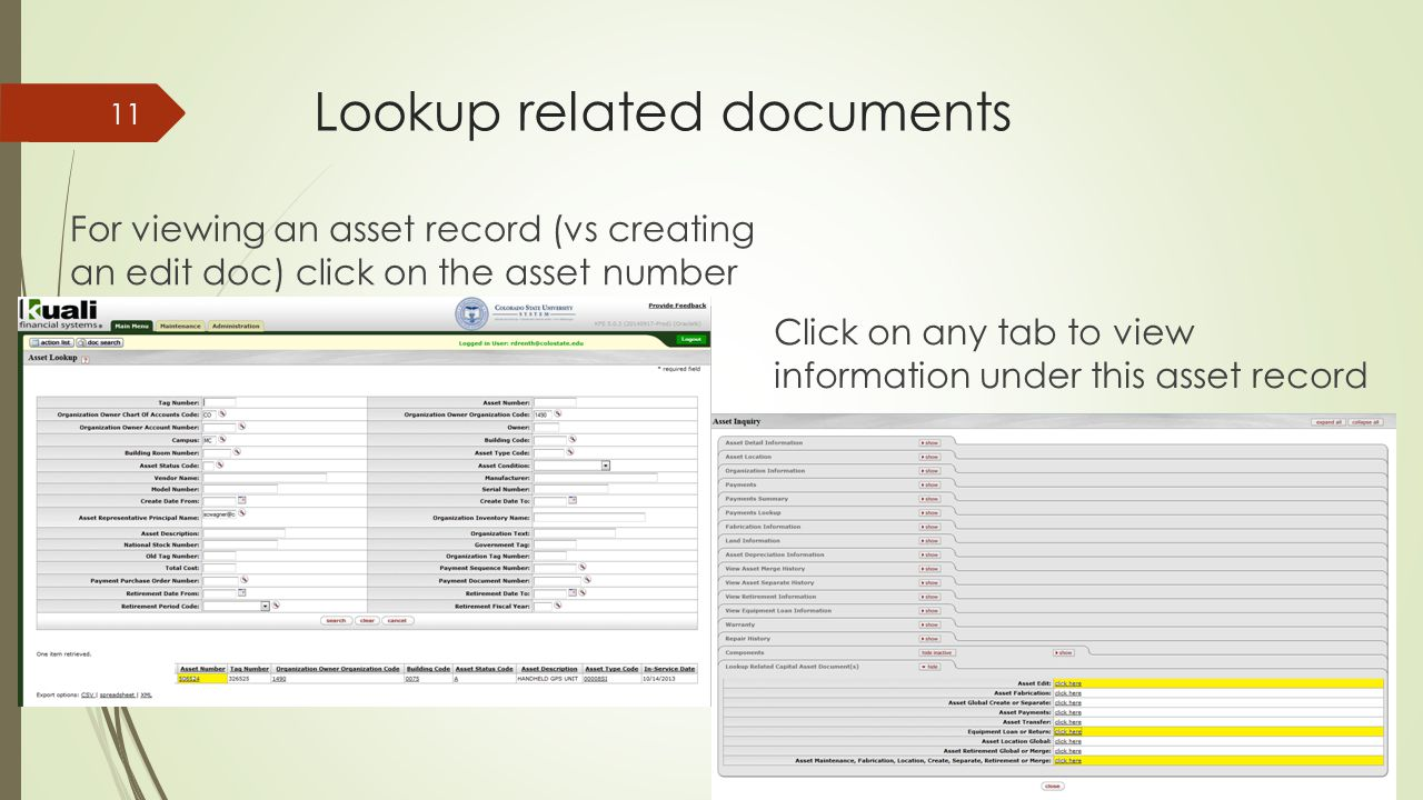 Lookup related documents For viewing an asset record (vs creating an edit doc) click on the asset number Click on any tab to view information under this asset record 11
