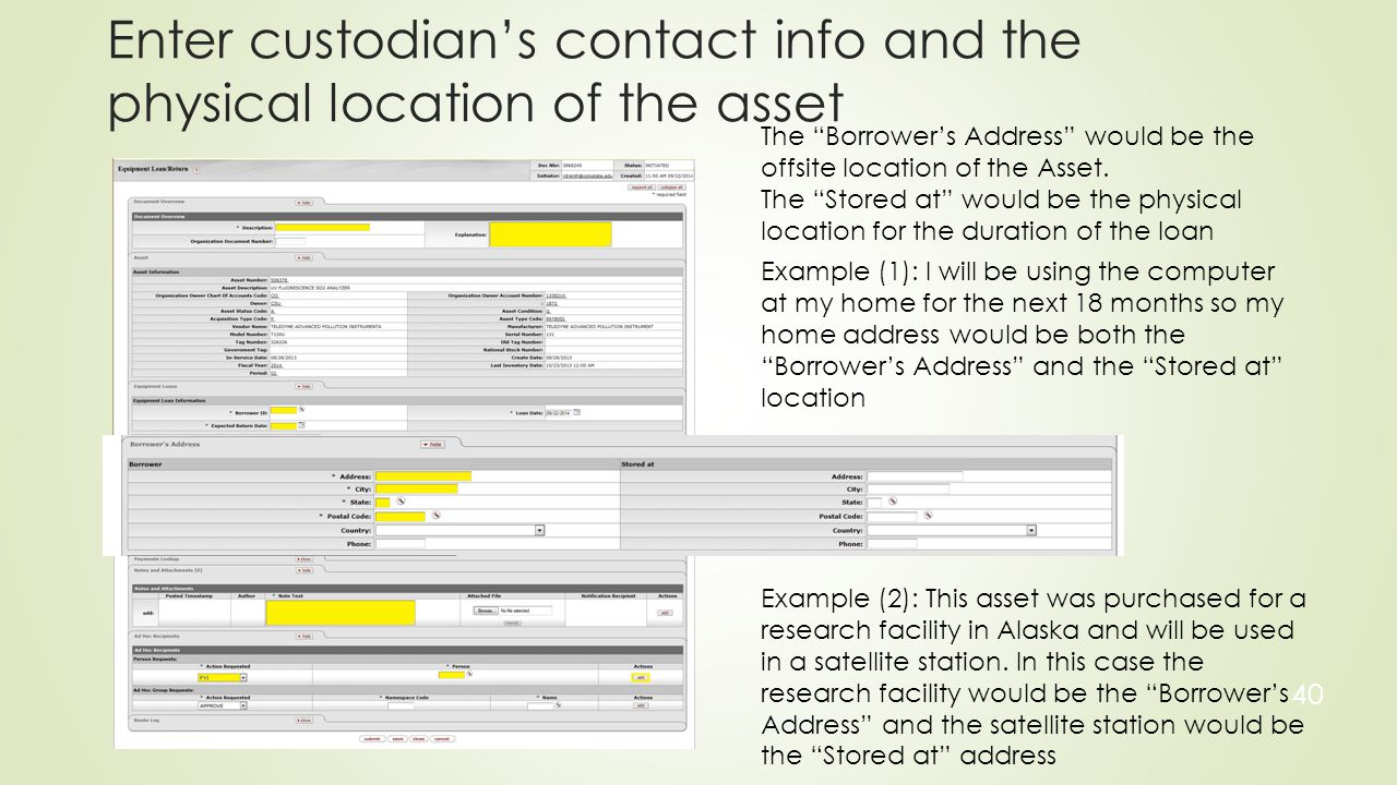 Enter custodian's contact info and the physical location of the asset 40 The Borrower's Address would be the offsite location of the Asset.