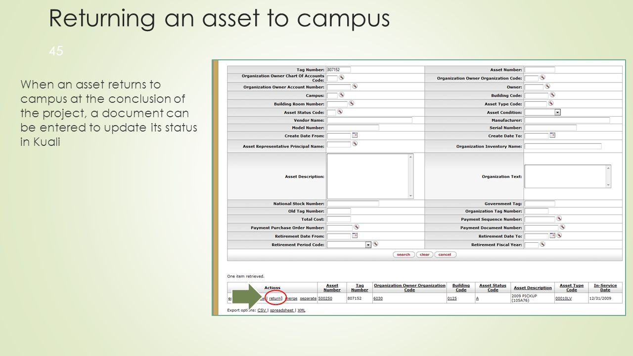 Returning an asset to campus When an asset returns to campus at the conclusion of the project, a document can be entered to update its status in Kuali 45