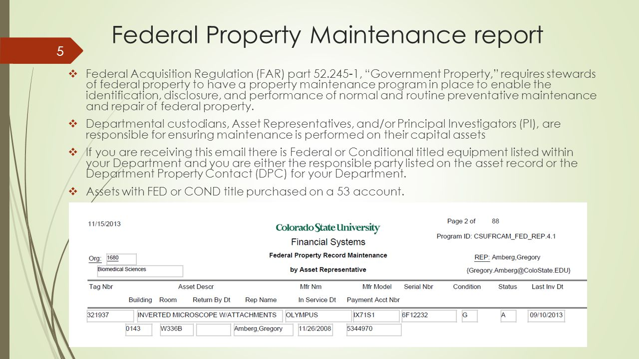 Federal Property Maintenance report  Federal Acquisition Regulation (FAR) part 52.245-1, Government Property, requires stewards of federal property to have a property maintenance program in place to enable the identification, disclosure, and performance of normal and routine preventative maintenance and repair of federal property.