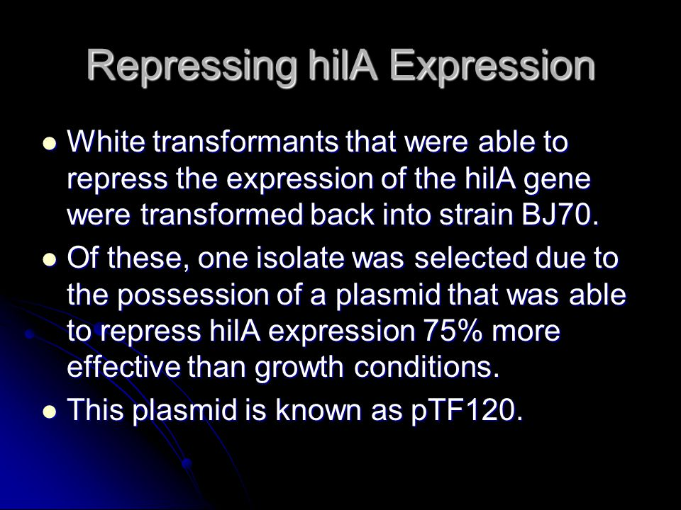 Repressing hilA Expression White transformants that were able to repress the expression of the hilA gene were transformed back into strain BJ70.