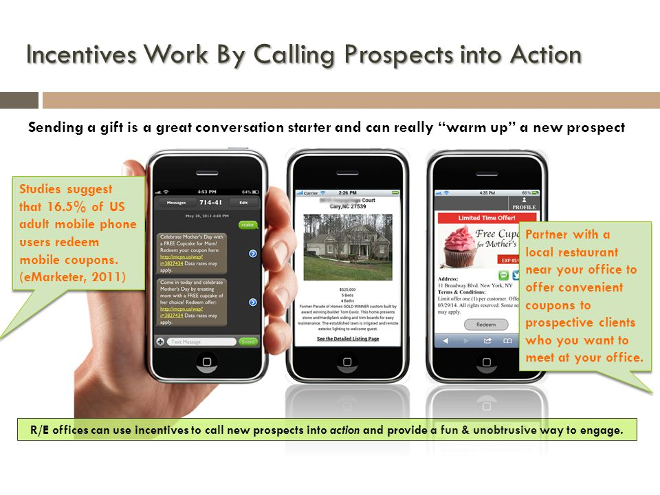 "Incentives Work By Calling Prospects into Action Sending a gift is a great conversation starter and can really ""warm up"" a new prospect R/E offices ca"