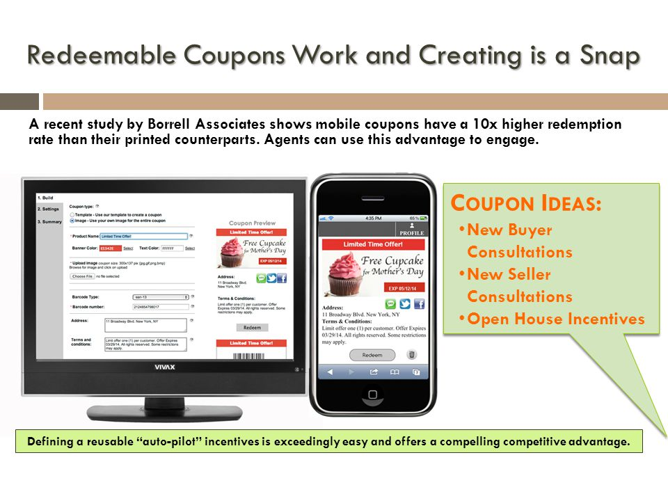 Redeemable Coupons Work and Creating is a Snap A recent study by Borrell Associates shows mobile coupons have a 10x higher redemption rate than their