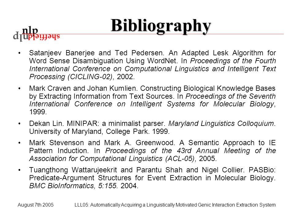 August 7th 2005LLL05: Automatically Acquiring a Linguistically Motivated Genic Interaction Extraction System Bibliography Satanjeev Banerjee and Ted P