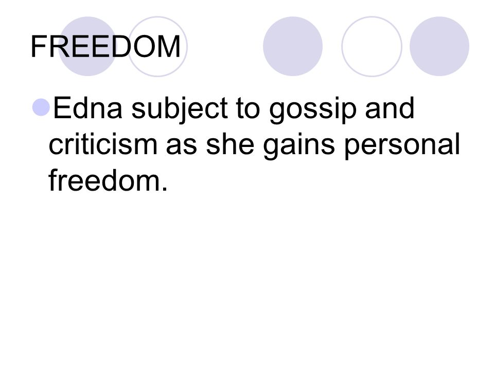 FREEDOM Edna subject to gossip and criticism as she gains personal freedom.
