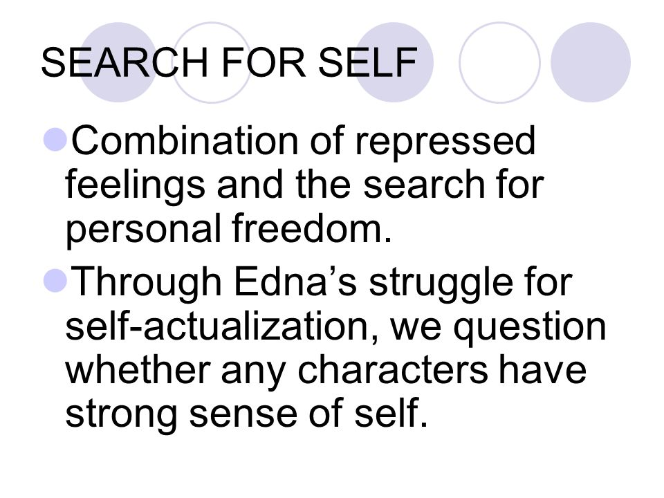 SEARCH FOR SELF Combination of repressed feelings and the search for personal freedom.