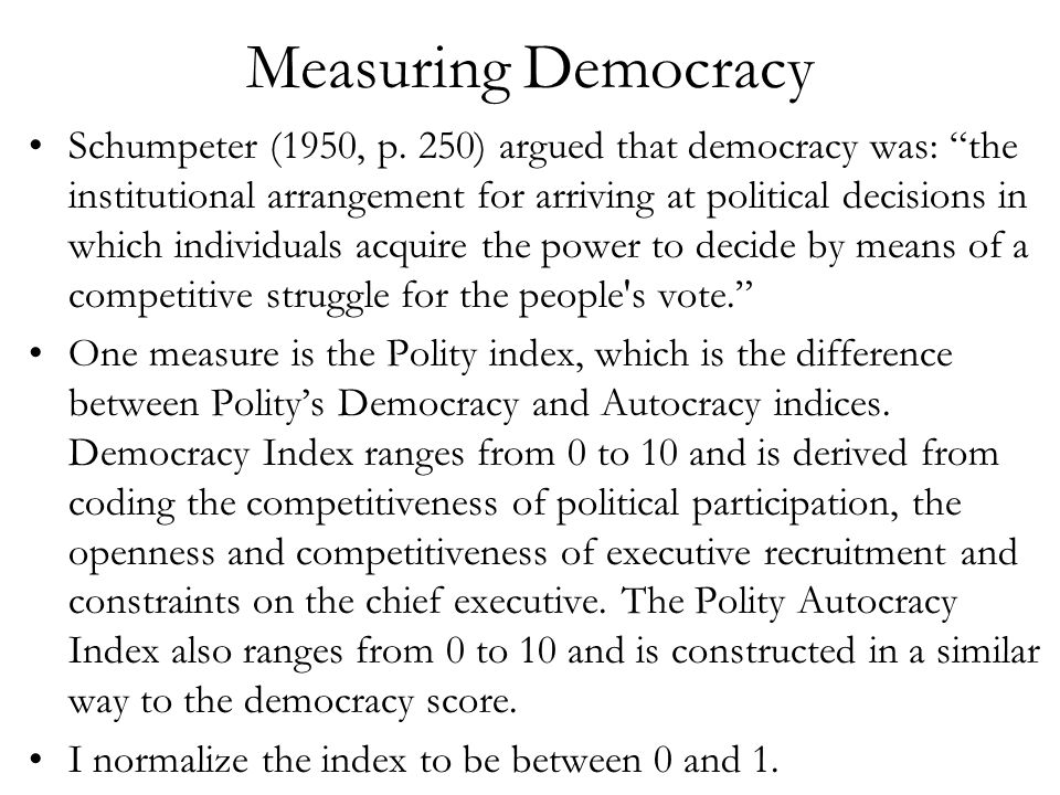 Measuring Democracy Schumpeter (1950, p.