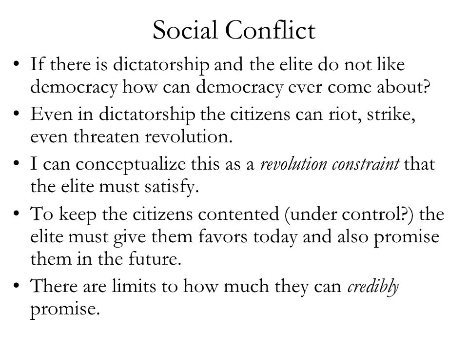 Social Conflict If there is dictatorship and the elite do not like democracy how can democracy ever come about.