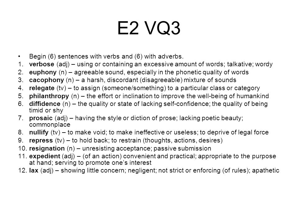 verbose (adj) verbose (adj) – using or containing an excessive amount of words; talkative; wordy EX.