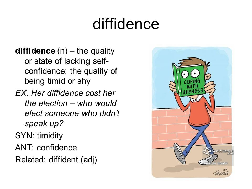 diffidence diffidence (n) – the quality or state of lacking self- confidence; the quality of being timid or shy EX.