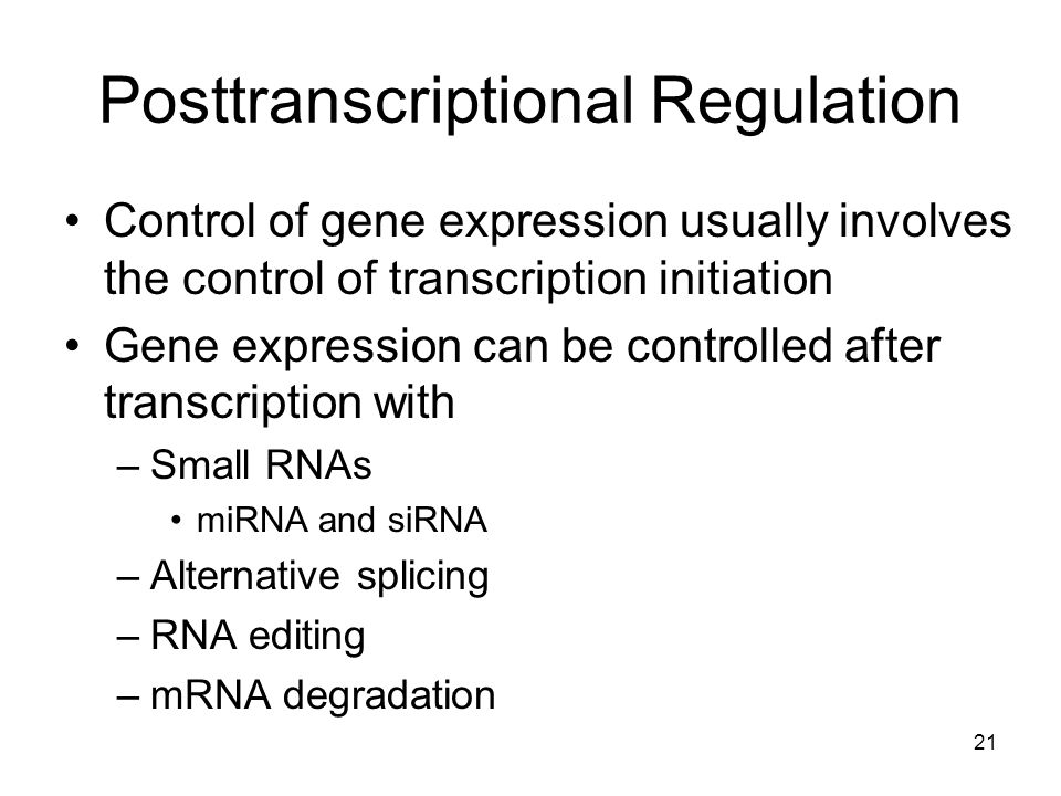 21 Posttranscriptional Regulation Control of gene expression usually involves the control of transcription initiation Gene expression can be controlle