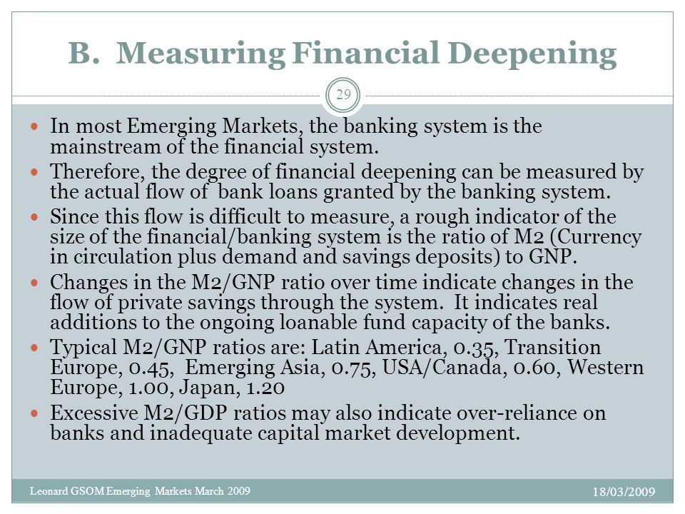 B. Measuring Financial Deepening In most Emerging Markets, the banking system is the mainstream of the financial system. Therefore, the degree of fina