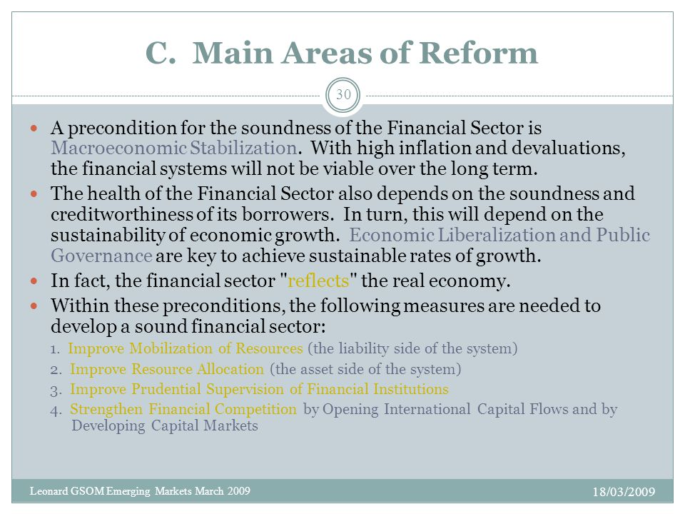 C. Main Areas of Reform A precondition for the soundness of the Financial Sector is Macroeconomic Stabilization. With high inflation and devaluations,
