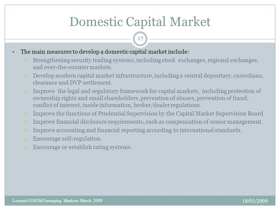Domestic Capital Market The main measures to develop a domestic capital market include:  Strengthening security trading systems, including stock exchanges, regional exchanges, and over-the-counter markets.