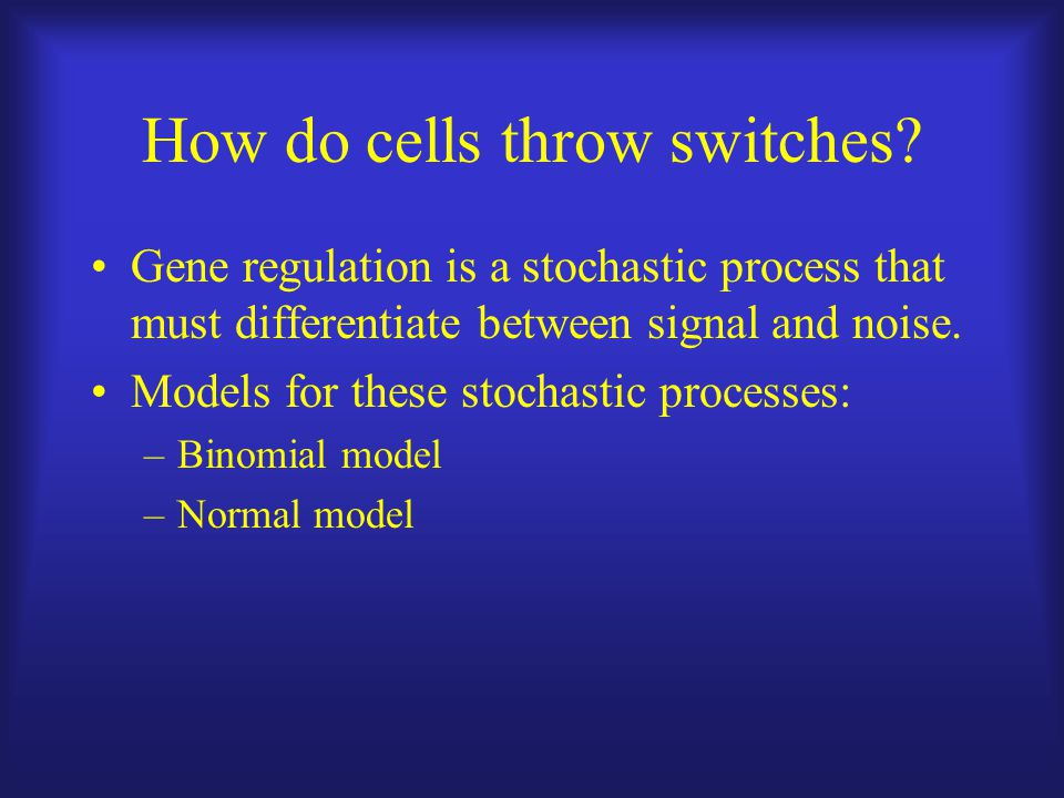 How do cells throw switches.
