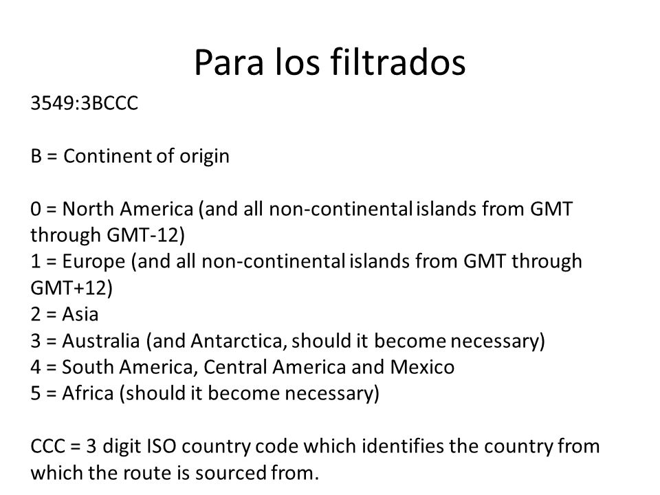 Para los filtrados 3549:3BCCC B = Continent of origin 0 = North America (and all non-continental islands from GMT through GMT-12) 1 = Europe (and all