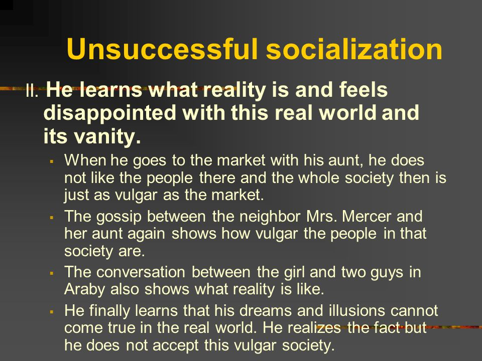 Unsuccessful socialization II. He learns what reality is and feels disappointed with this real world and its vanity.  When he goes to the market with