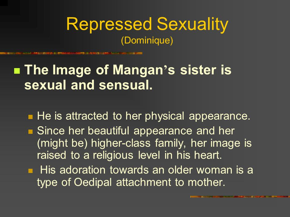 Repressed Sexuality (Dominique) The Image of Mangan ' s sister is sexual and sensual.