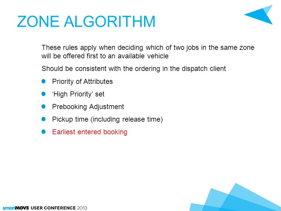 ZONE ALGORITHM These rules apply when deciding which of two jobs in the same zone will be offered first to an available vehicle Should be consistent w