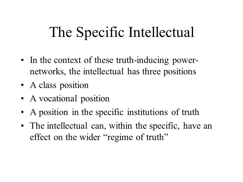 The Specific Intellectual In the context of these truth-inducing power- networks, the intellectual has three positions A class position A vocational p