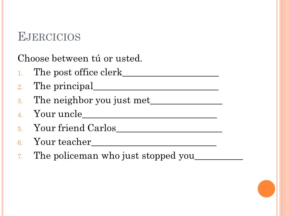 E JERCICIOS Choose between tú or usted. 1. The post office clerk____________________ 2.