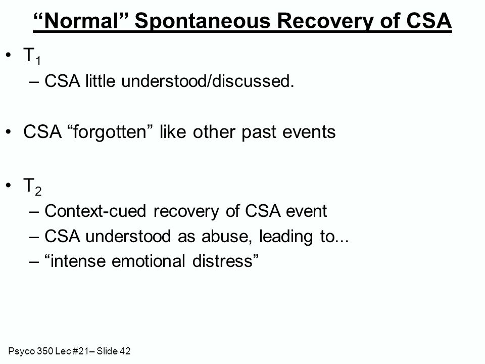 Psyco 350 Lec #21– Slide 42 T 1 –CSA little understood/discussed.