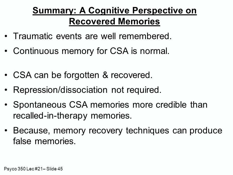 Psyco 350 Lec #21– Slide 45 Traumatic events are well remembered.