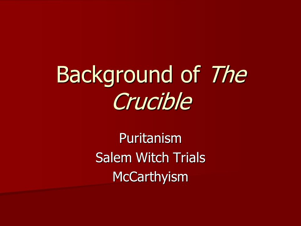 Background of The Crucible Puritanism Salem Witch Trials McCarthyism