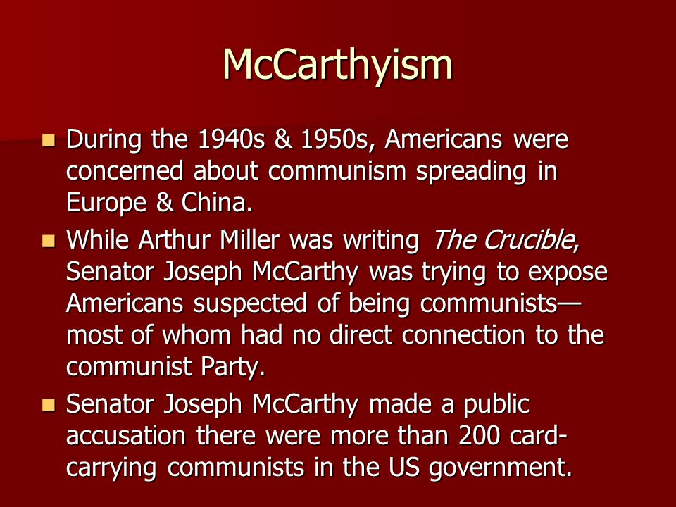 McCarthyism During the 1940s & 1950s, Americans were concerned about communism spreading in Europe & China.