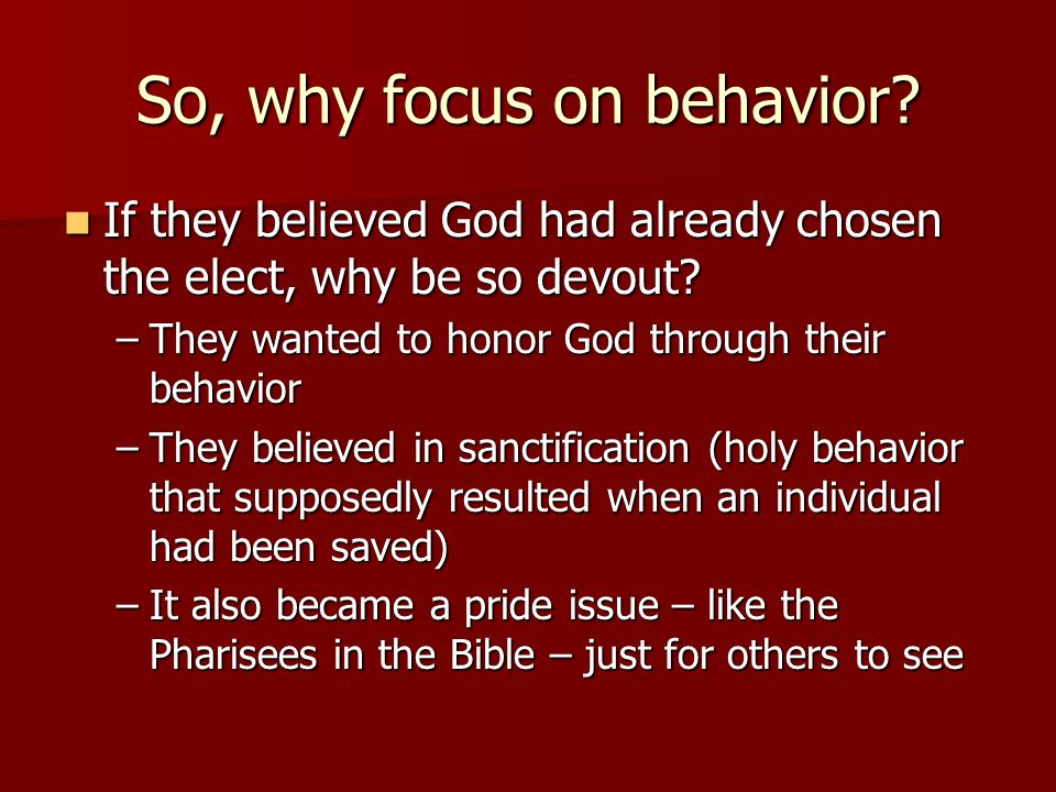 So, why focus on behavior. If they believed God had already chosen the elect, why be so devout.