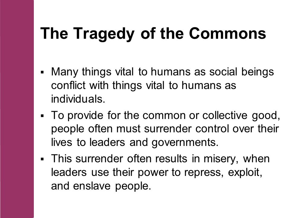 The Tragedy of the Commons  Many things vital to humans as social beings conflict with things vital to humans as individuals.