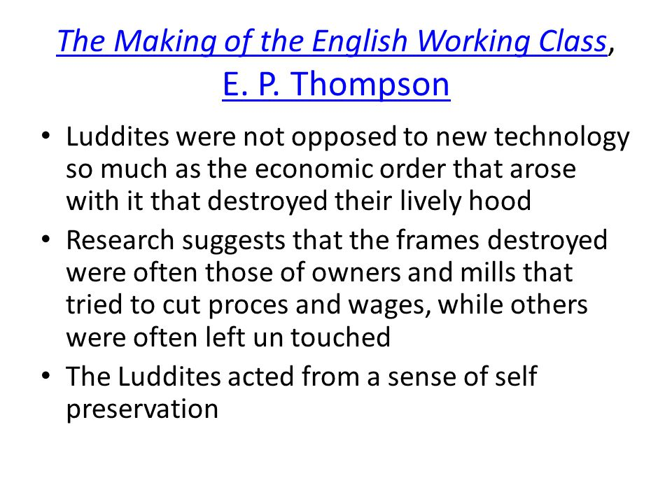 The Making of the English Working ClassThe Making of the English Working Class, E. P. Thompson E. P. Thompson Luddites were not opposed to new technol