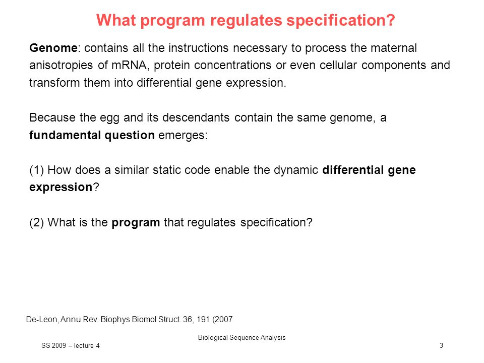 SS 2009 – lecture 4 Biological Sequence Analysis 4 Regulatory apparatus The regulatory apparatus contains two complementary components.